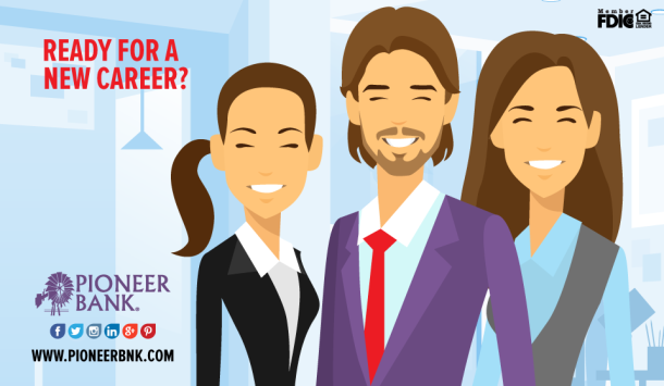 Need a new career?  Try Pioneer Bank